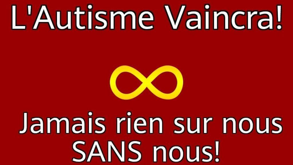 L'autisme vaincra! (sur fond rouge avec le symbole or de la neurodiversité).  Jamais rien sur nous SANS nous!